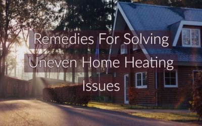 Remedies for Solving Uneven Home Heating Issues