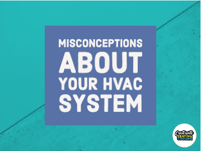 Misconceptions About Your HVAC System